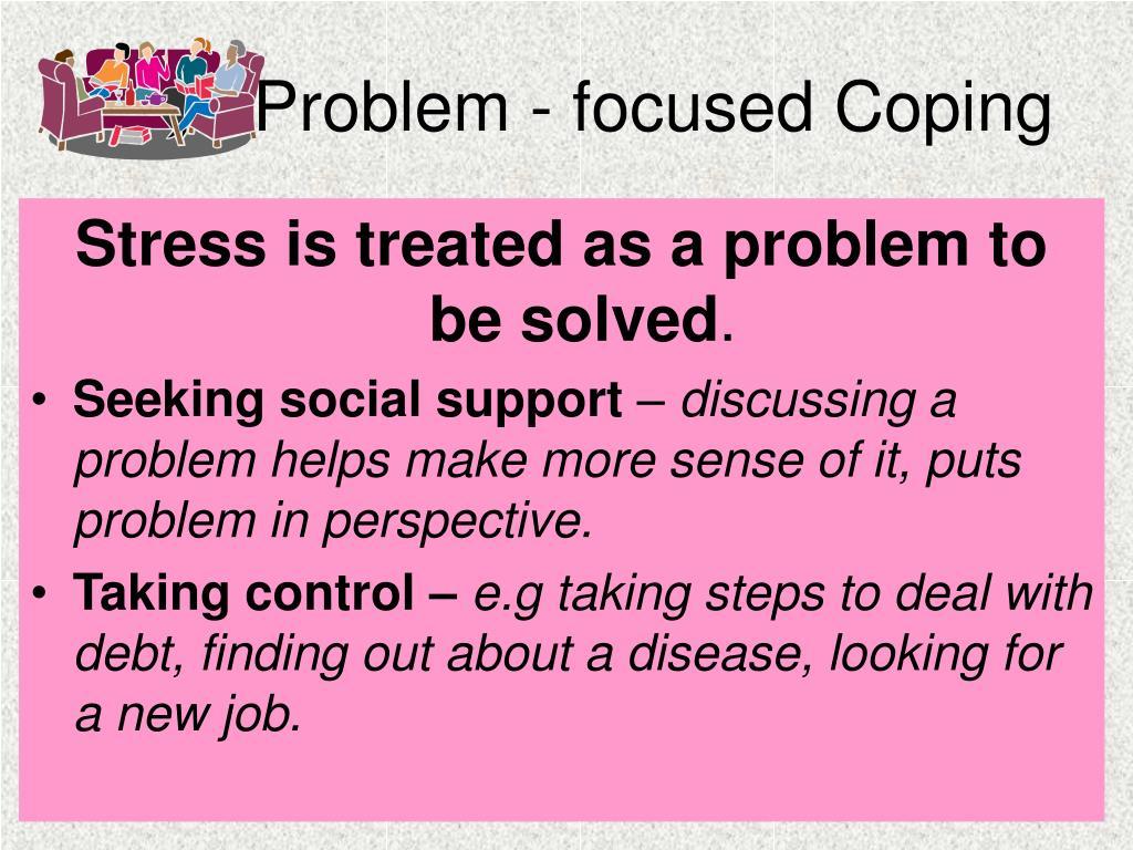 Problem - focused Coping