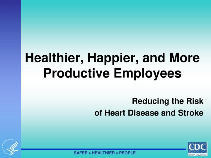 Healthier happier and more productive employees
