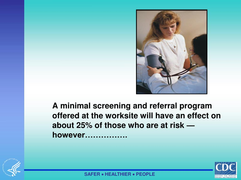 A minimal screening and referral program offered at the worksite will have an effect on about 25% of those who are at risk