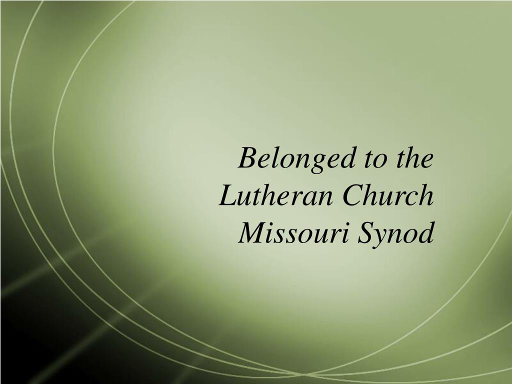 Belonged to the Lutheran Church Missouri Synod