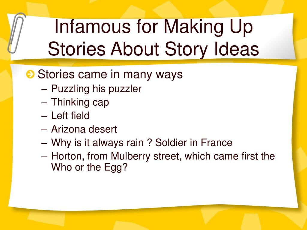 Infamous for Making Up Stories About Story Ideas