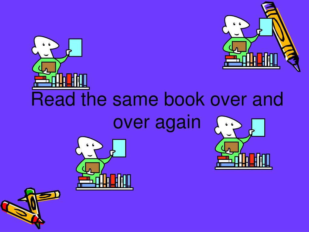 Read the same book over and over again