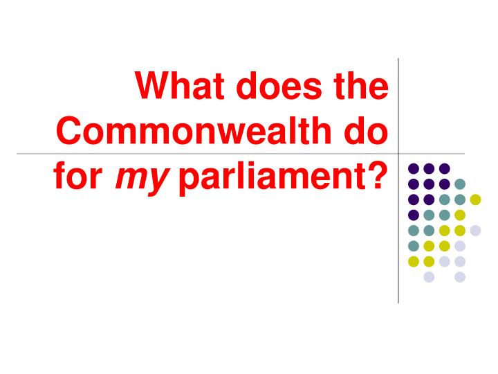 What does the commonwealth do for my parliament