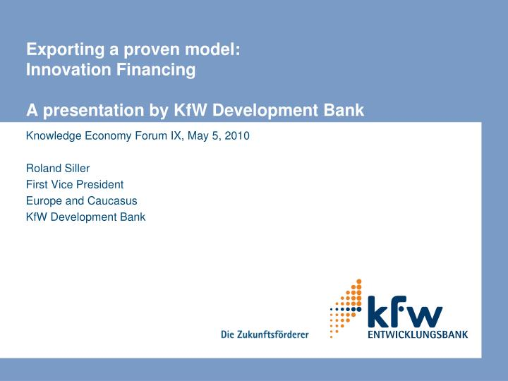 exporting a proven model innovation financing a presentation by kfw development bank n.