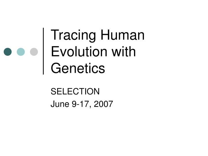 Tracing human evolution with genetics
