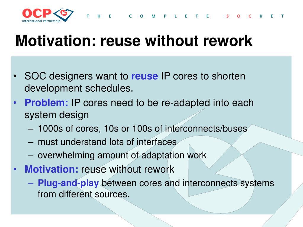 Motivation: reuse without rework