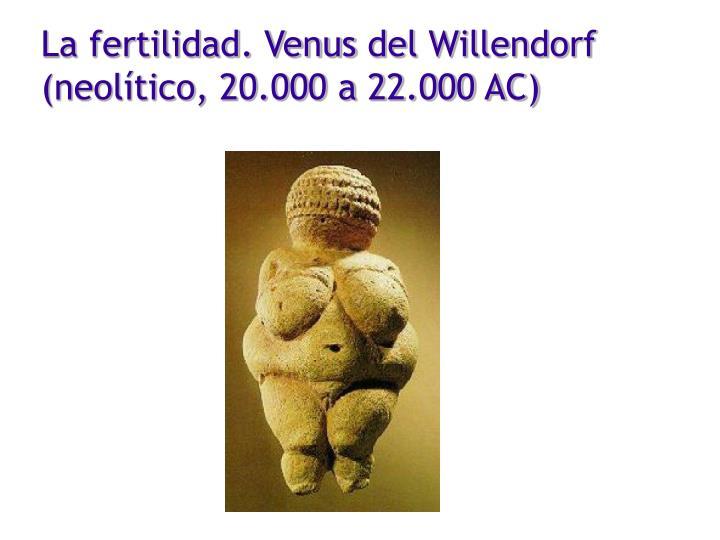 La fertilidad venus del willendorf neol tico 20 000 a 22 000 ac