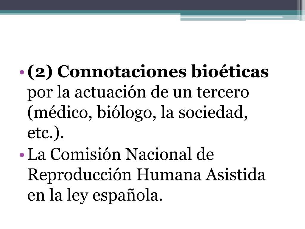 (2) Connotaciones bioéticas