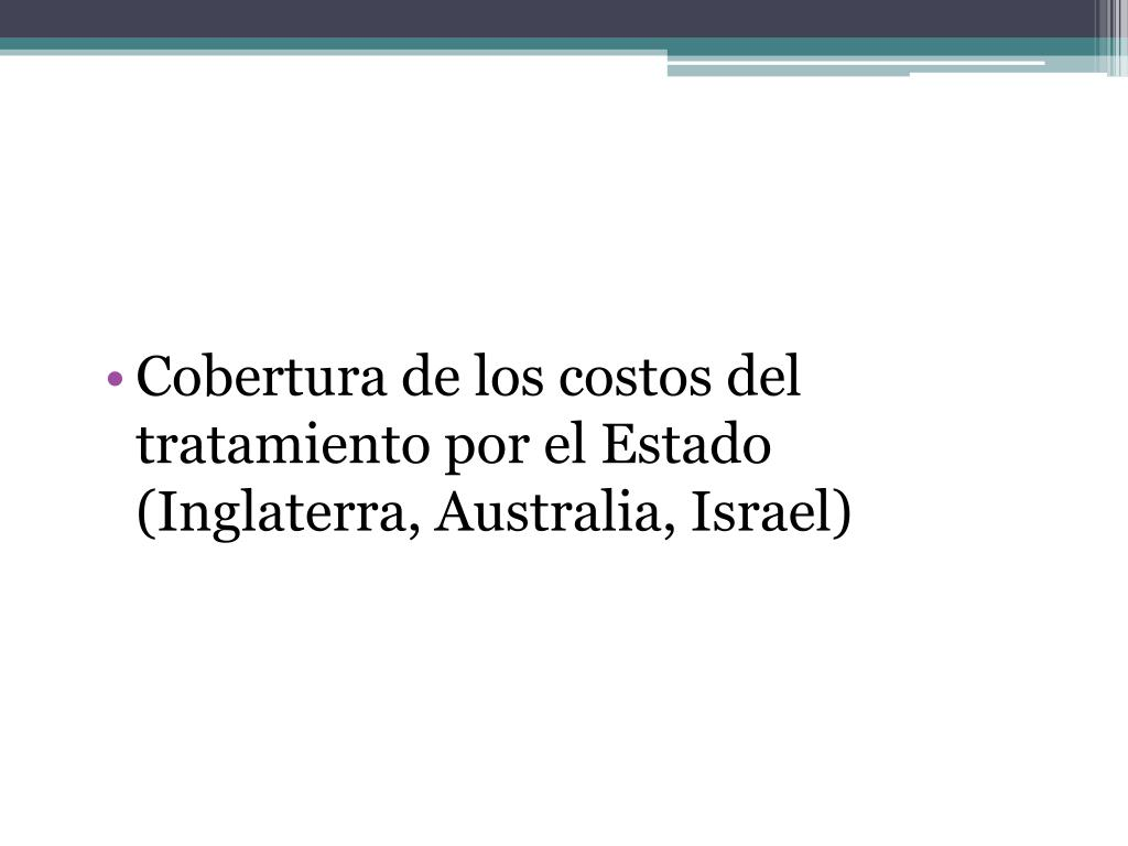 Cobertura de los costos del tratamiento por el Estado (Inglaterra, Australia, Israel)