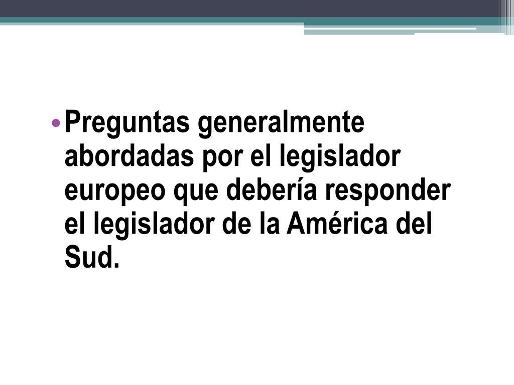 Preguntas generalmente abordadas por el legislador europeo que debería responder el legislador de la América del Sud.