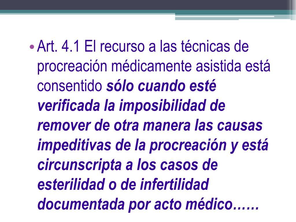Art. 4.1 El recurso a las técnicas de procreación médicamente asistida está consentido
