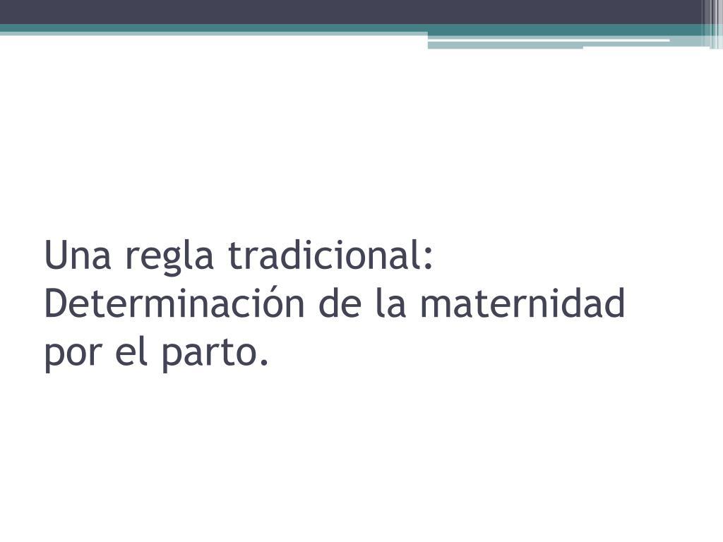 Una regla tradicional: Determinación de la maternidad por el parto.