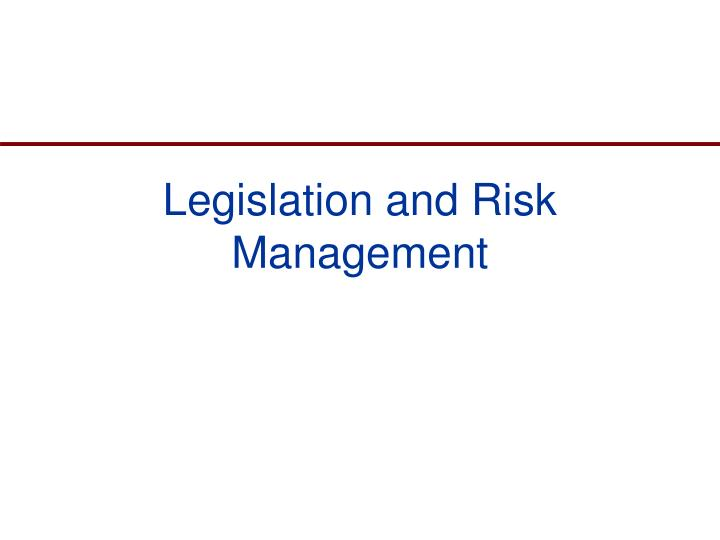 Legislation and Risk Management