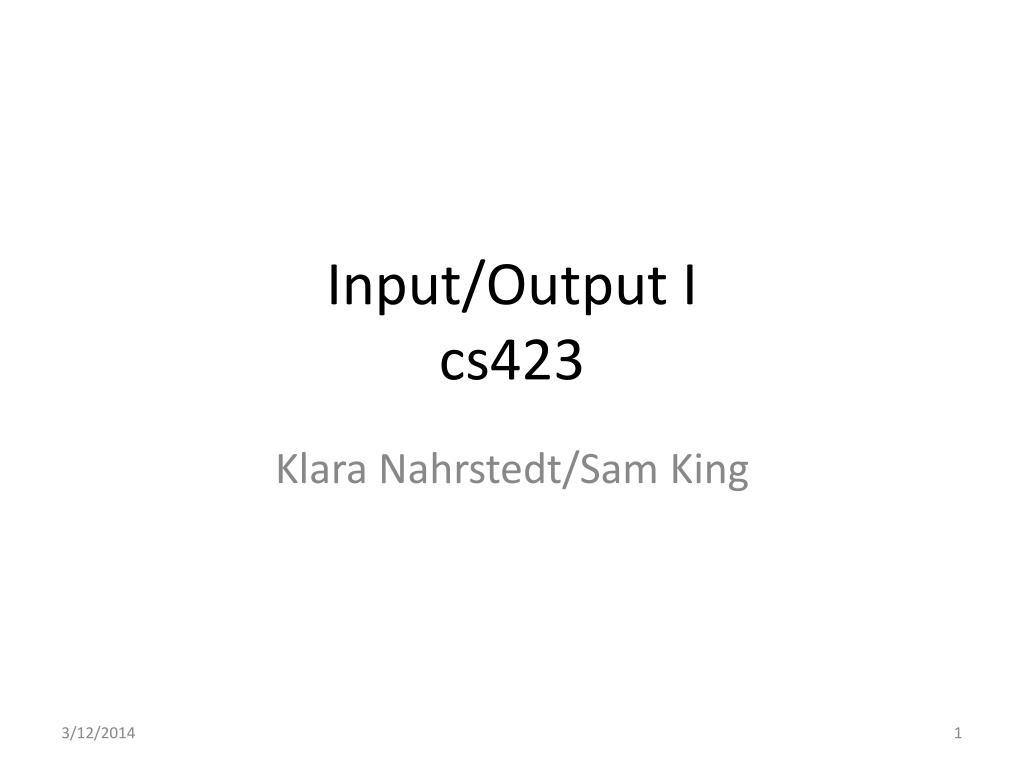 input output i cs423 l.