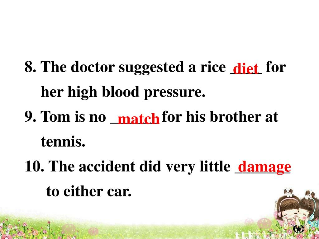 8. The doctor suggested a rice ____ for her high blood pressure.