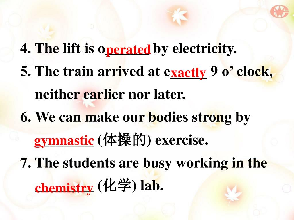 4. The lift is o______ by electricity.