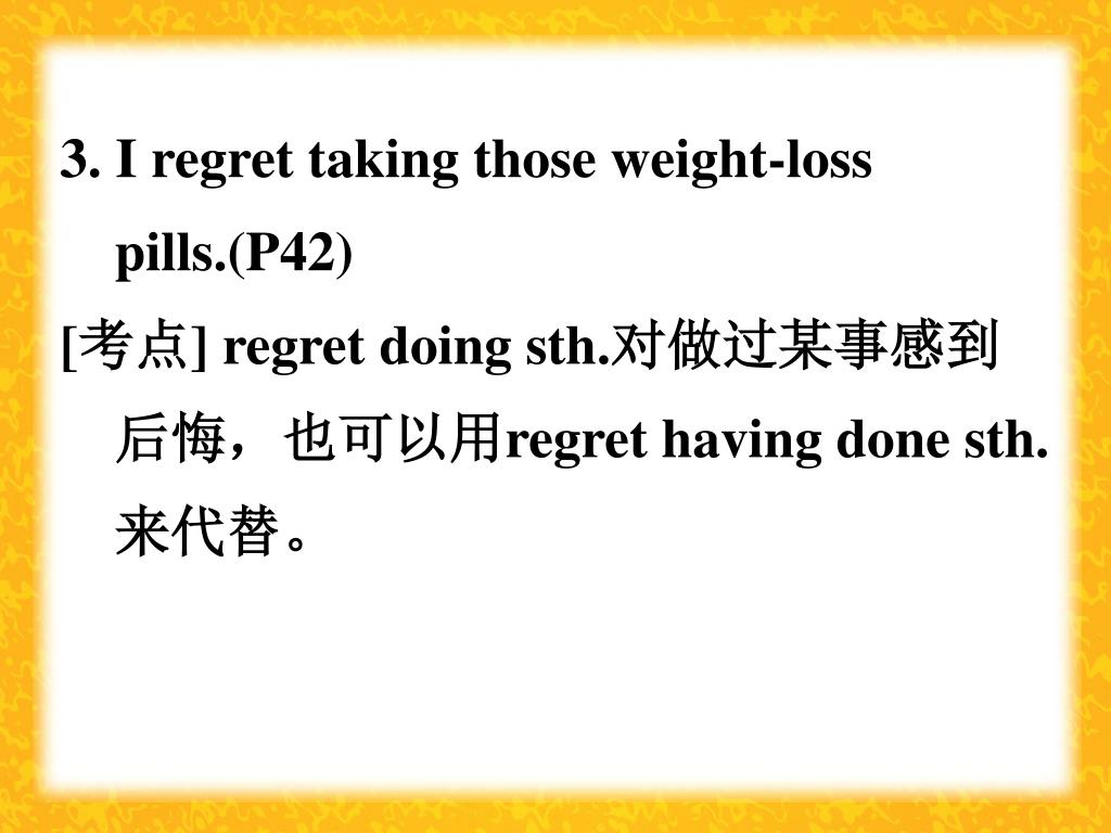 3. I regret taking those weight-loss pills.(P42)