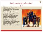 let s start with television