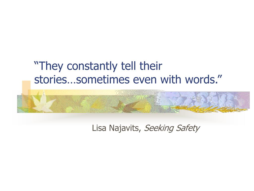 """They constantly tell their stories…sometimes even with words."""