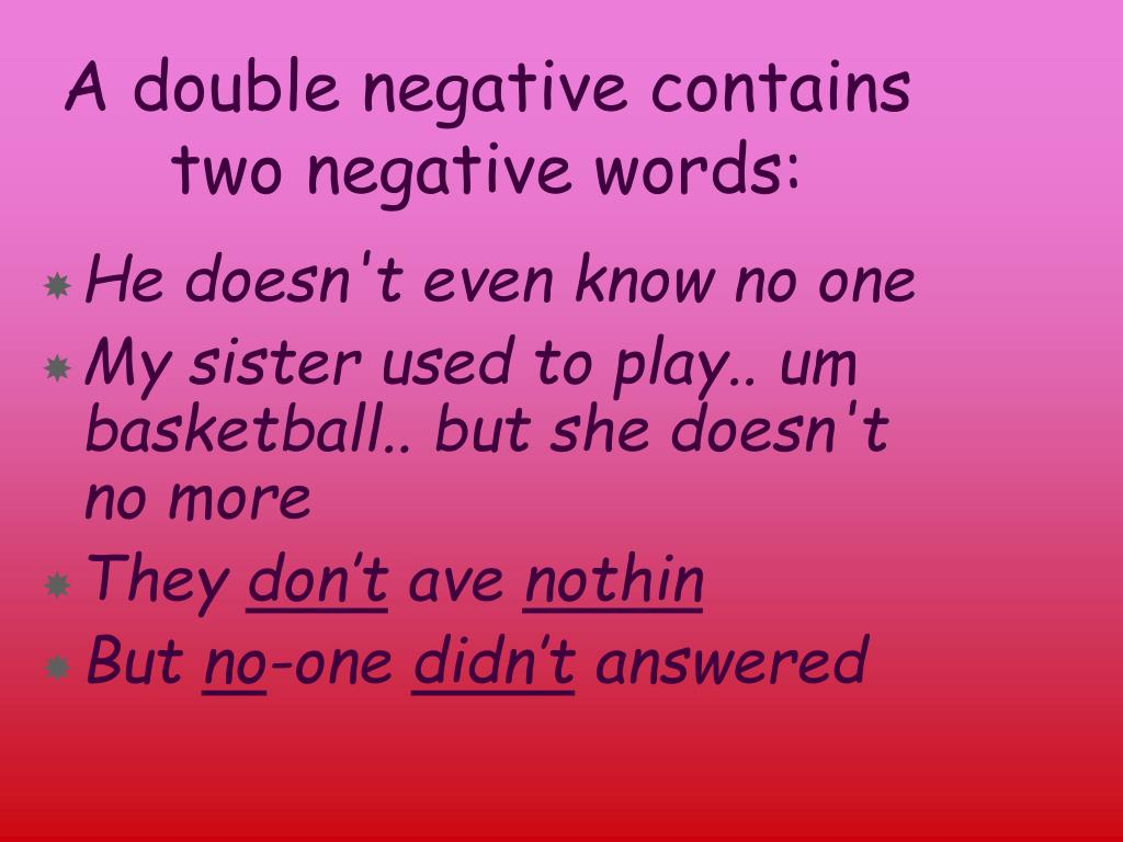 A double negative contains two negative words: