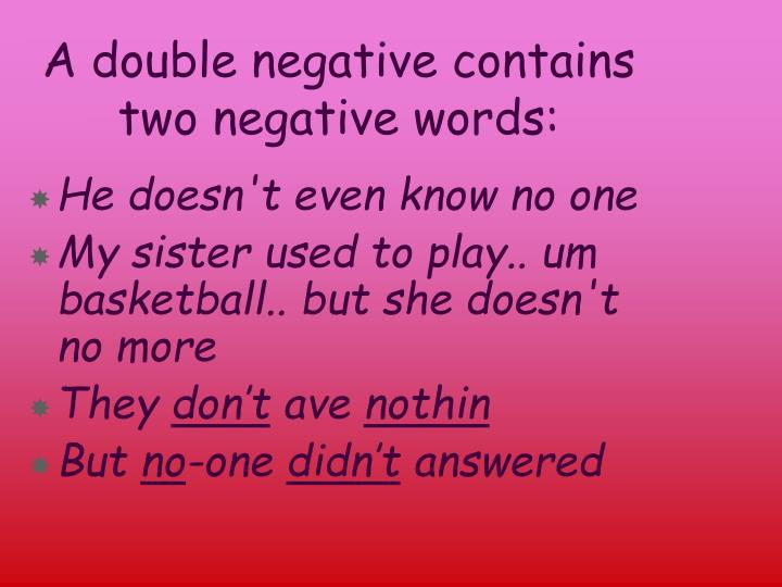 A double negative contains two negative words