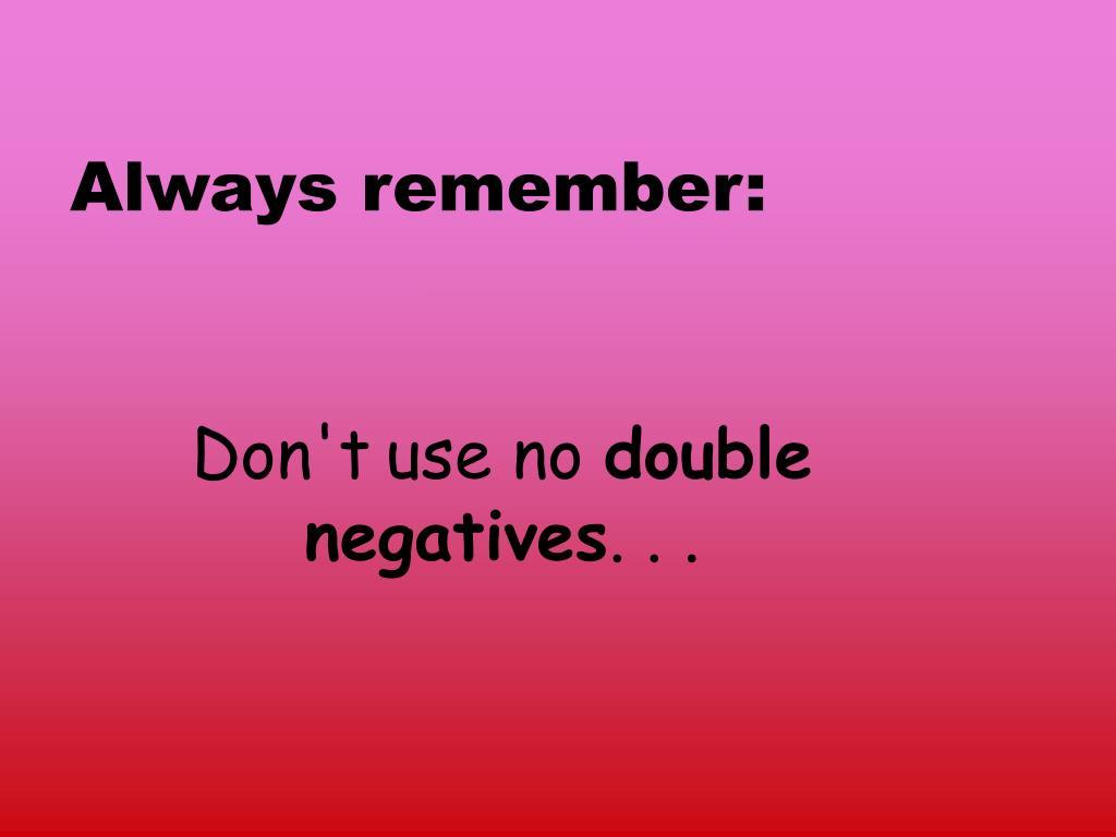 Always remember: