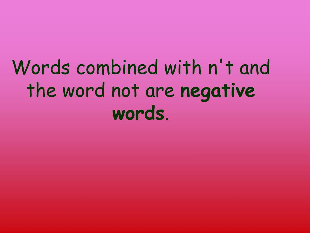 Words combined with n't and the word not are