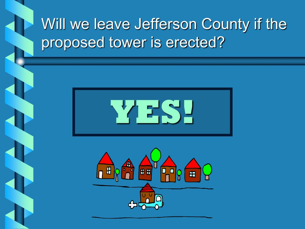 Will we leave Jefferson County if the proposed tower is erected?