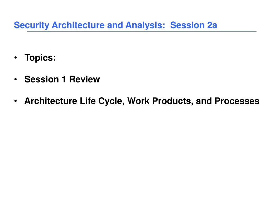 Security Architecture and Analysis:  Session 2a