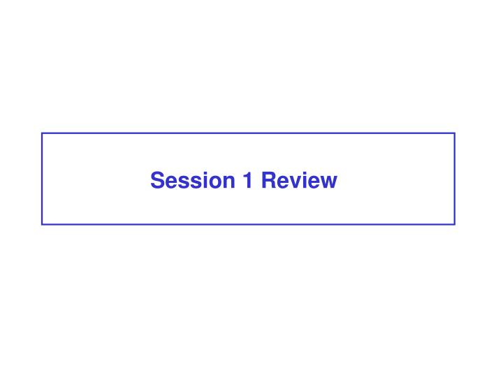 Session 1 Review
