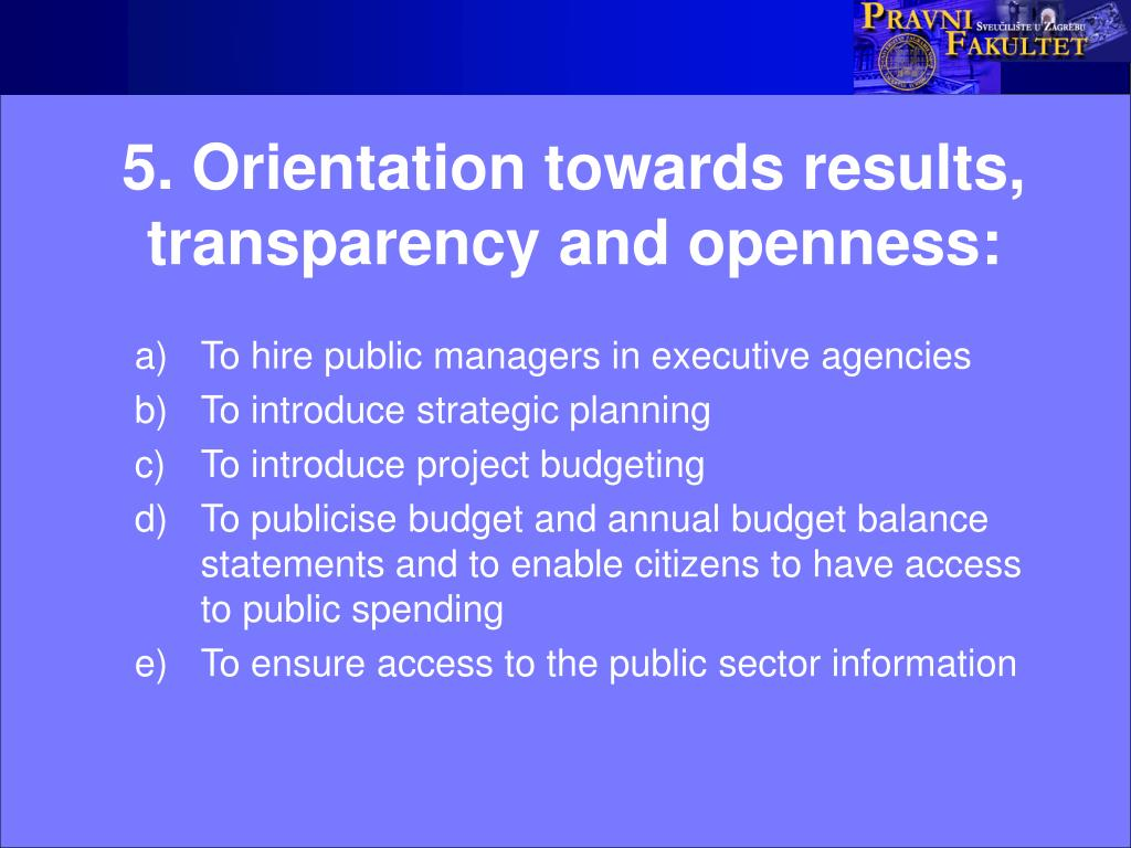 5. Orientation towards results, transparency and openness: