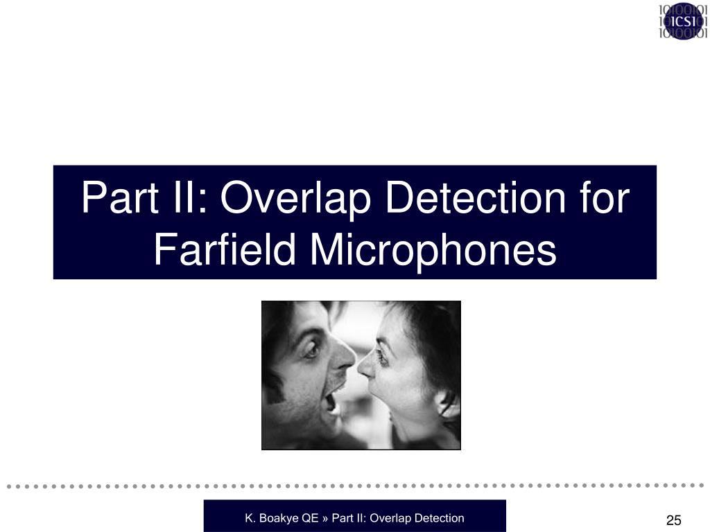 Part II: Overlap Detection for Farfield Microphones