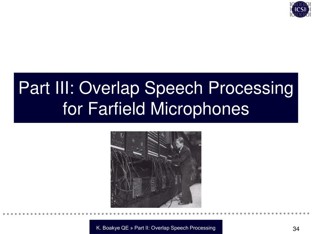 Part III: Overlap Speech Processing for Farfield Microphones