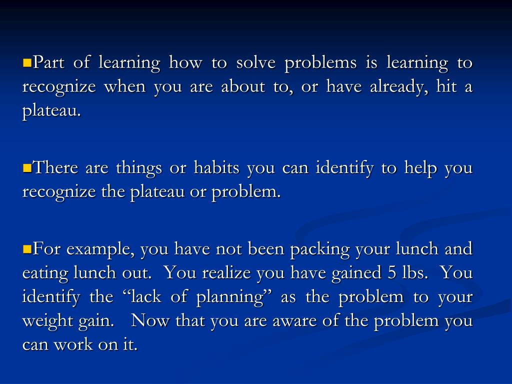 Part of learning how to solve problems is learning to recognize when you are about to, or have already, hit a plateau.