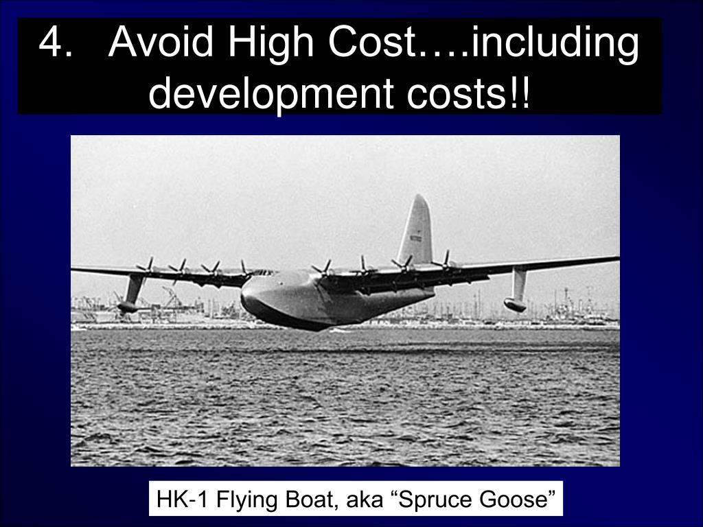 4.   Avoid High Cost….including development costs!!
