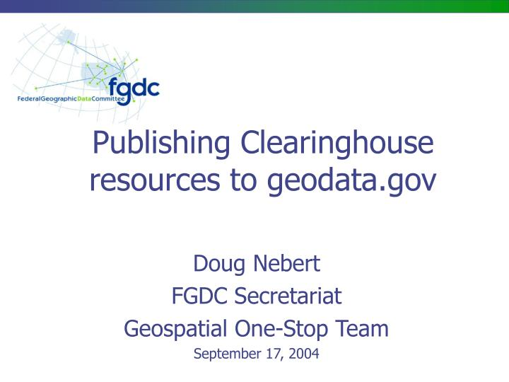 Publishing clearinghouse resources to geodata gov