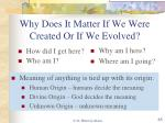why does it matter if we were created or if we evolved