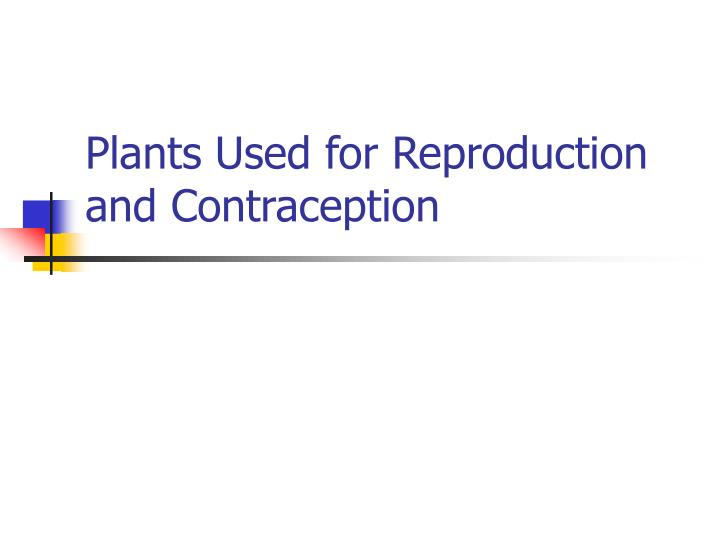 Plants used for reproduction and contraception