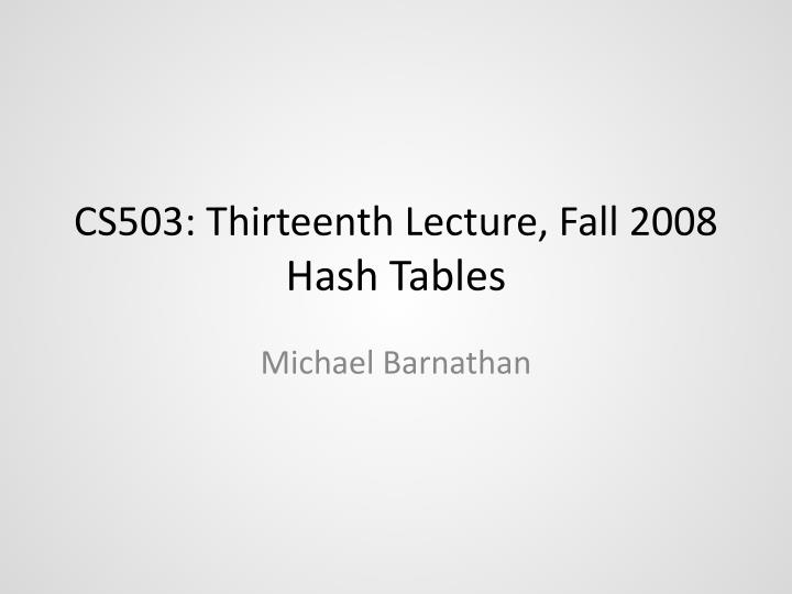 Cs503 thirteenth lecture fall 2008 hash tables