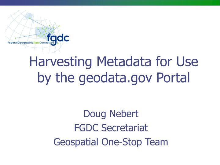 Harvesting metadata for use by the geodata gov portal