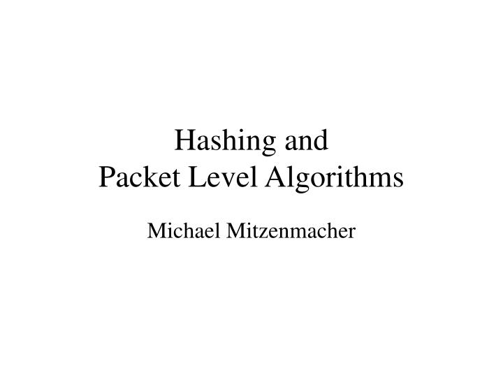 Hashing and packet level algorithms
