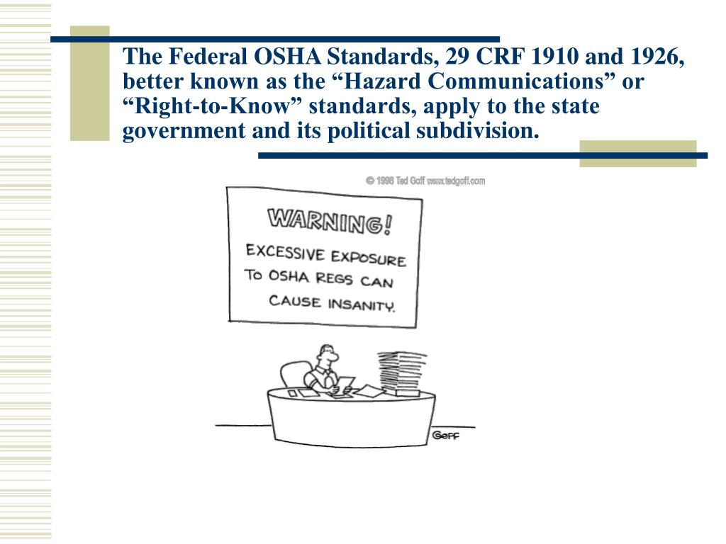 "The Federal OSHA Standards, 29 CRF 1910 and 1926, better known as the ""Hazard Communications"" or ""Right-to-Know"" standards, apply to the state government and its political subdivision."