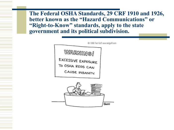 "The Federal OSHA Standards, 29 CRF 1910 and 1926, better known as the ""Hazard Communications"" or..."