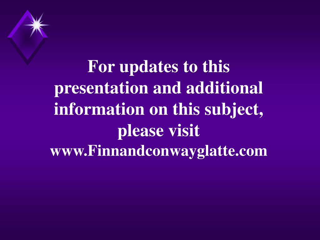 For updates to this presentation and additional information on this subject, please visit