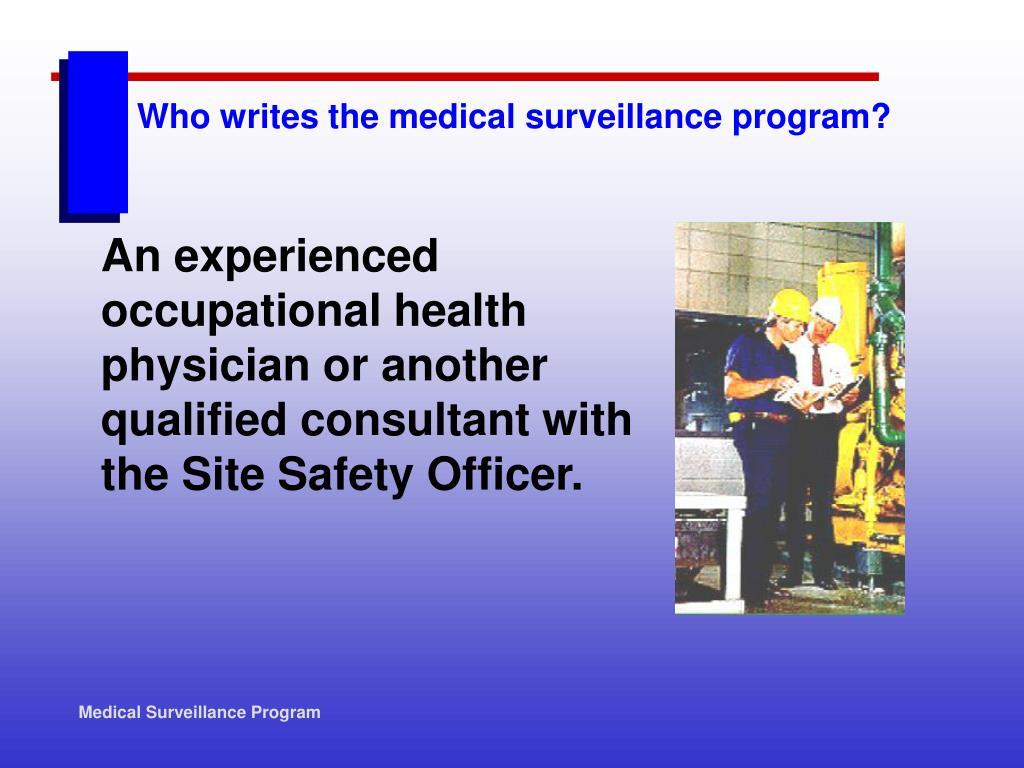 Who writes the medical surveillance program?