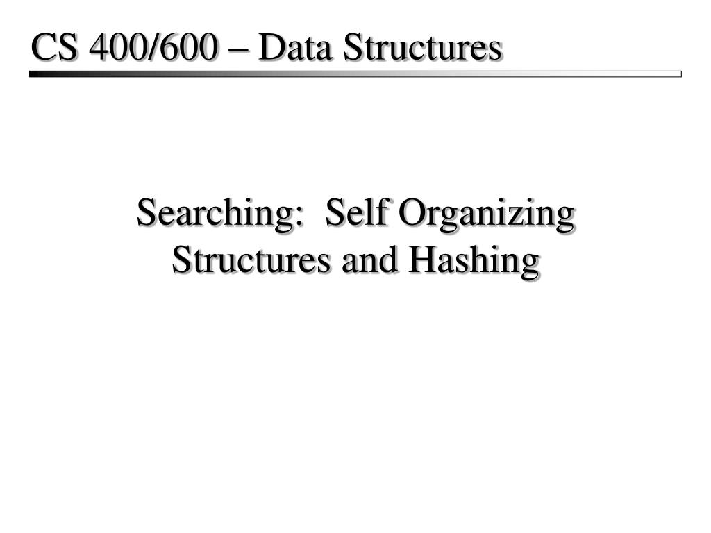 searching self organizing structures and hashing l.