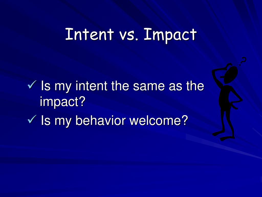 Intent vs. Impact