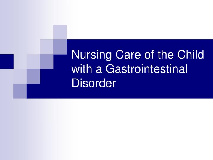 nursing care of the child with a gastrointestinal disorder n.