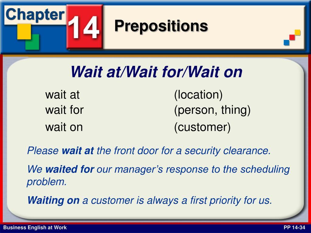 Wait at/Wait for/Wait on