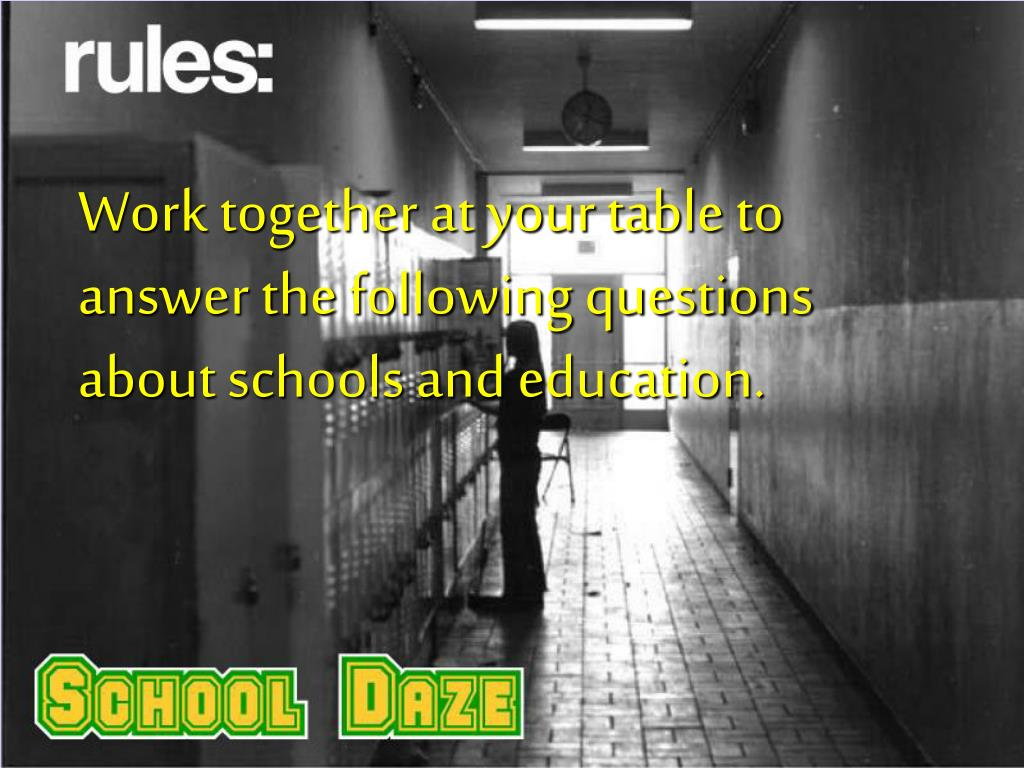 Work together at your table to answer the following questions about schools and education.